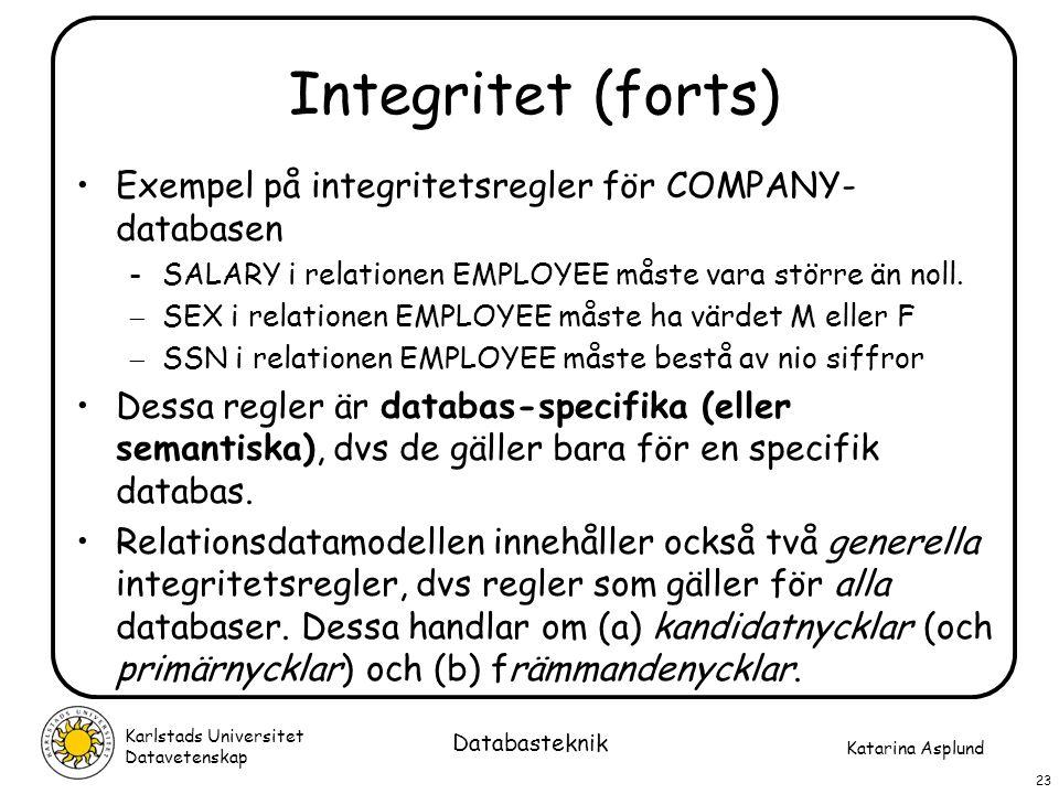 Katarina Asplund Karlstads Universitet Datavetenskap 23 Databasteknik Integritet (forts) Exempel på integritetsregler för COMPANY- databasen -SALARY i