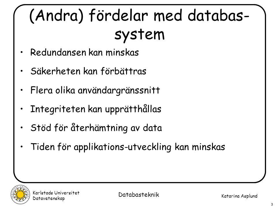 Katarina Asplund Karlstads Universitet Datavetenskap 4 Databasteknik Nackdelar med databas-system  Ofta höga kostnader för hårdvara, mjukvara och utbildning Komplexiteten hos ett DBHS kan ibland vara onödig eller ge för låg prestanda