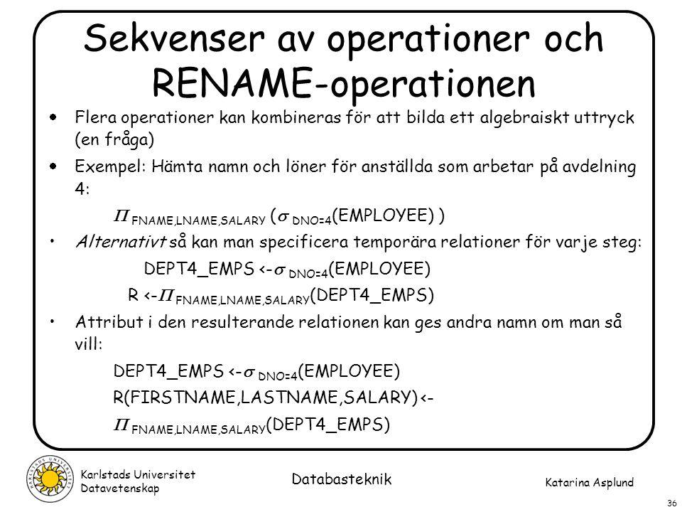 Katarina Asplund Karlstads Universitet Datavetenskap 36 Databasteknik Sekvenser av operationer och RENAME-operationen  Flera operationer kan kombiner