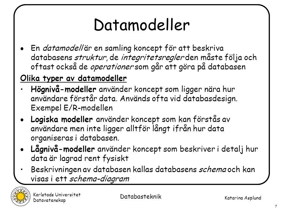 Katarina Asplund Karlstads Universitet Datavetenskap 28 Databasteknik Entitetsintegritet Tillsammans med primärnycklar finns i relationsmodellen regeln om entitetsintegritet: –Ingen del av primärnyckeln i en basrelation får vara null.