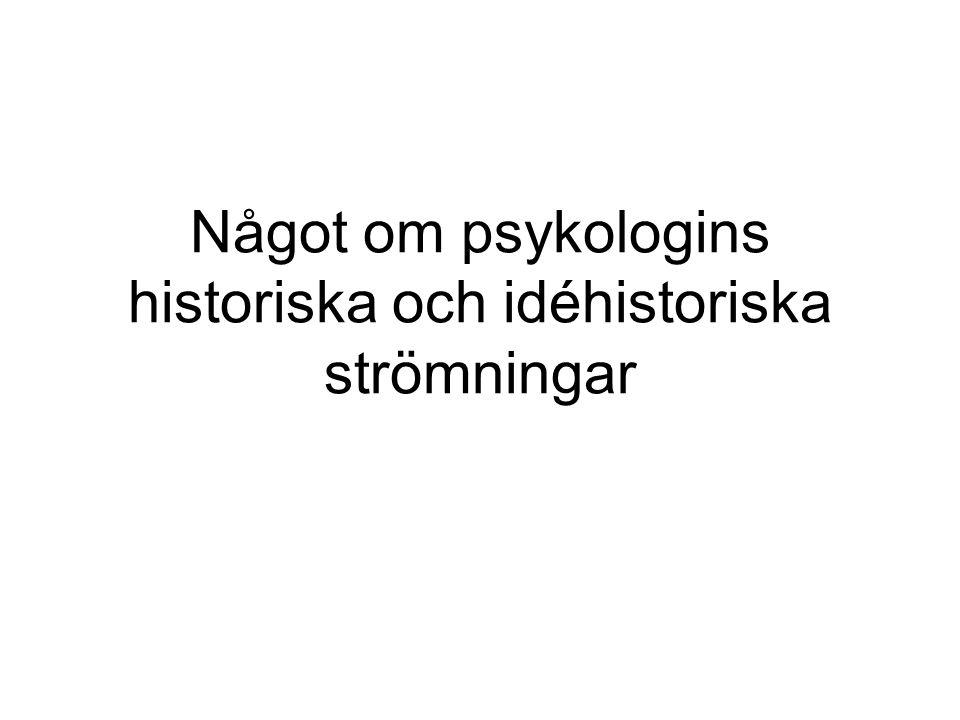 Något om psykologins historiska och idéhistoriska strömningar