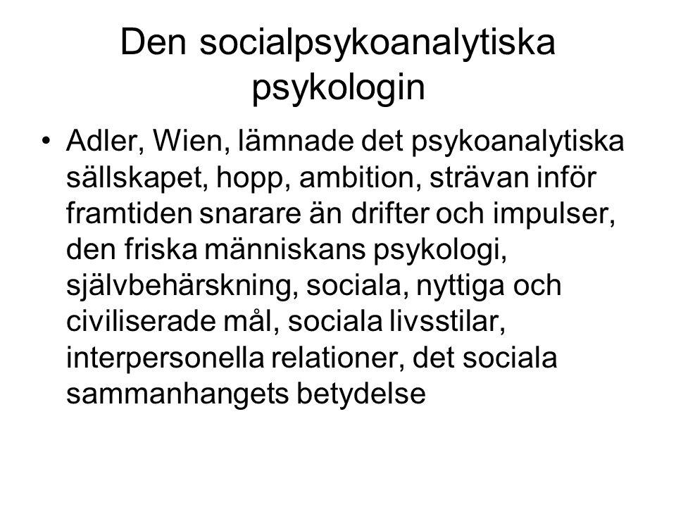 Den socialpsykoanalytiska psykologin Adler, Wien, lämnade det psykoanalytiska sällskapet, hopp, ambition, strävan inför framtiden snarare än drifter o