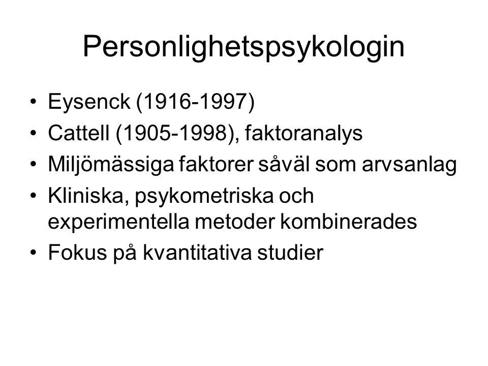 Personlighetspsykologin Eysenck (1916-1997) Cattell (1905-1998), faktoranalys Miljömässiga faktorer såväl som arvsanlag Kliniska, psykometriska och ex