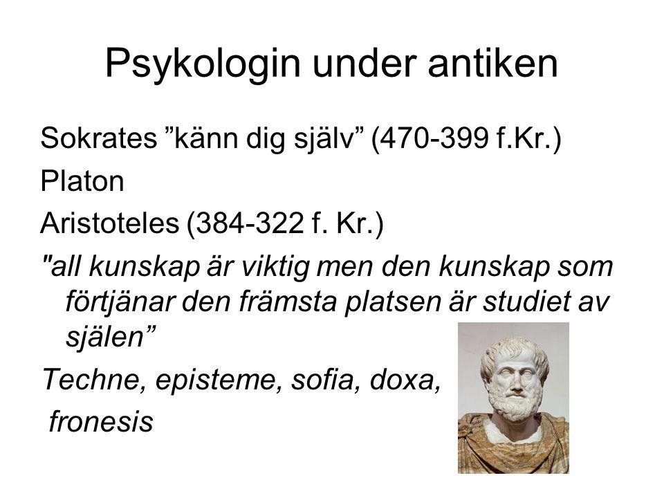 """Psykologin under antiken Sokrates """"känn dig själv"""" (470-399 f.Kr.) Platon Aristoteles (384-322 f. Kr.)"""