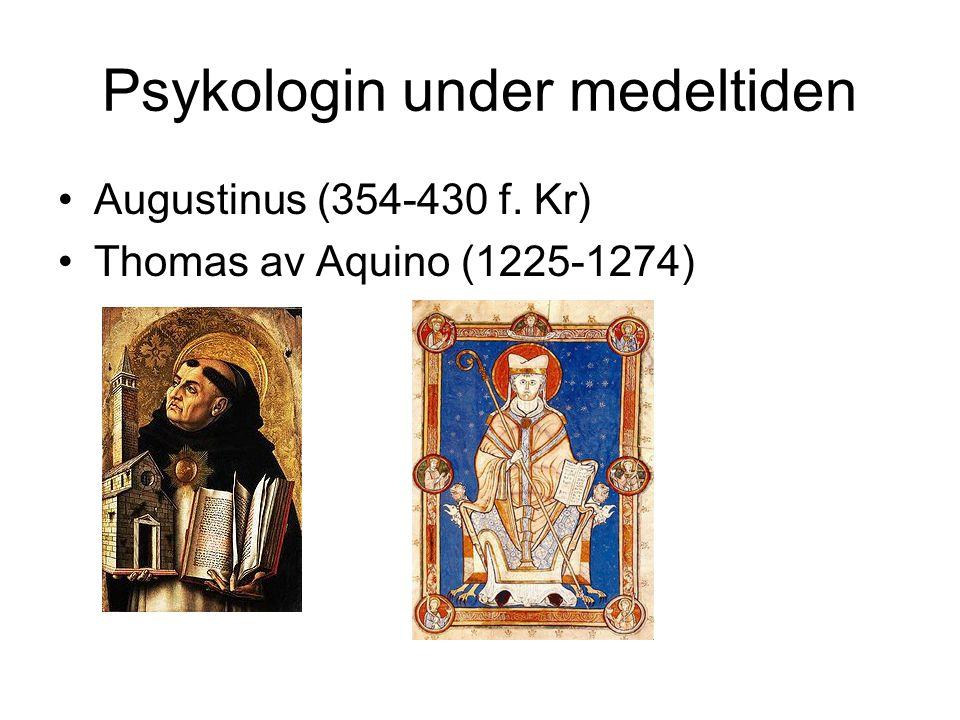 Psykologin under medeltiden Augustinus (354-430 f. Kr) Thomas av Aquino (1225-1274)