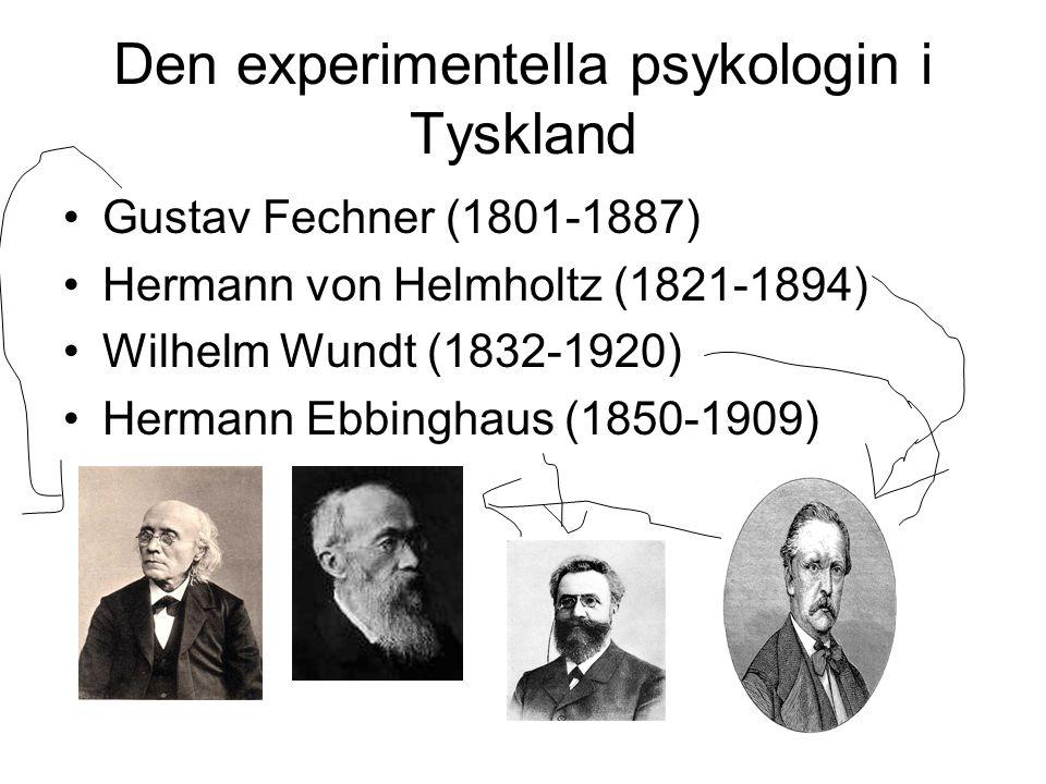 Den experimentella psykologin i Tyskland Gustav Fechner (1801-1887) Hermann von Helmholtz (1821-1894) Wilhelm Wundt (1832-1920) Hermann Ebbinghaus (18