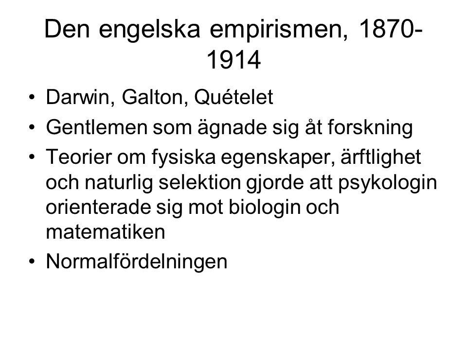 Den engelska empirismen, 1870- 1914 Darwin, Galton, Quételet Gentlemen som ägnade sig åt forskning Teorier om fysiska egenskaper, ärftlighet och natur