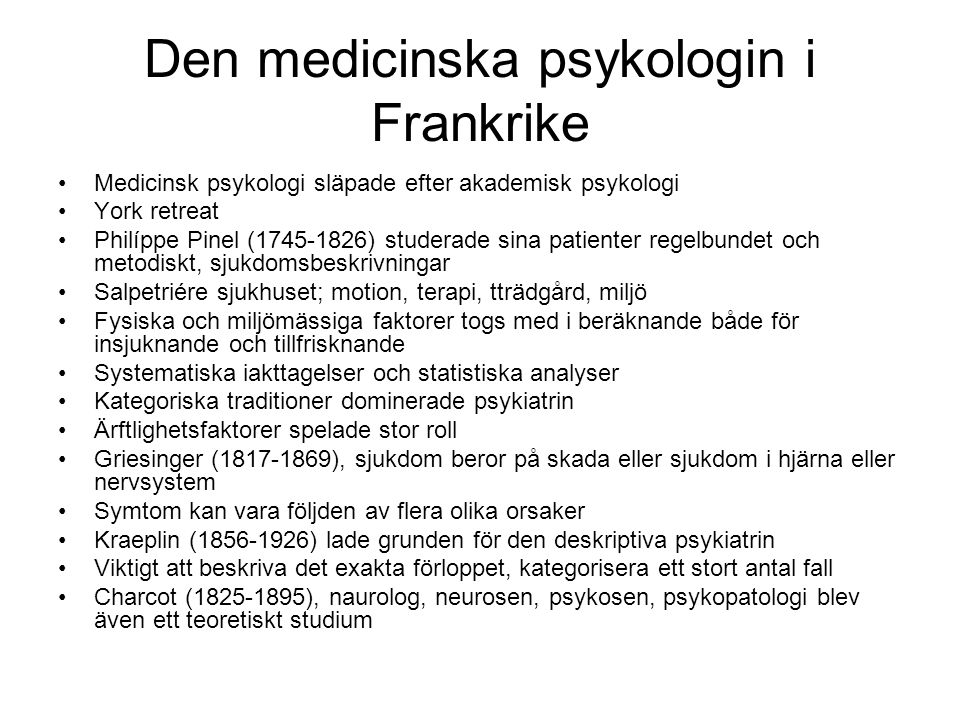 Den medicinska psykologin i Frankrike Medicinsk psykologi släpade efter akademisk psykologi York retreat Philíppe Pinel (1745-1826) studerade sina pat