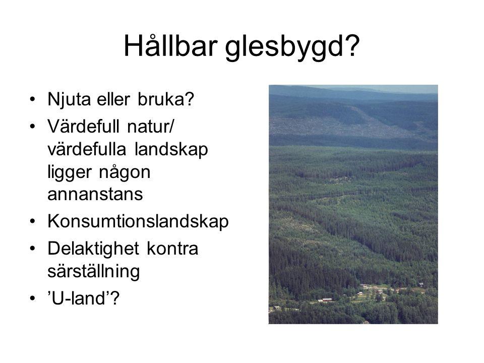 Hållbar glesbygd? Njuta eller bruka? Värdefull natur/ värdefulla landskap ligger någon annanstans Konsumtionslandskap Delaktighet kontra särställning