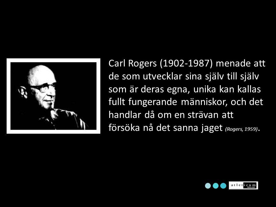 Carl Rogers (1902-1987) menade att de som utvecklar sina själv till själv som är deras egna, unika kan kallas fullt fungerande människor, och det hand
