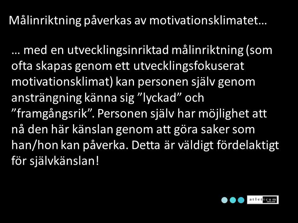 Målinriktning påverkas av motivationsklimatet… … med en utvecklingsinriktad målinriktning (som ofta skapas genom ett utvecklingsfokuserat motivationsk
