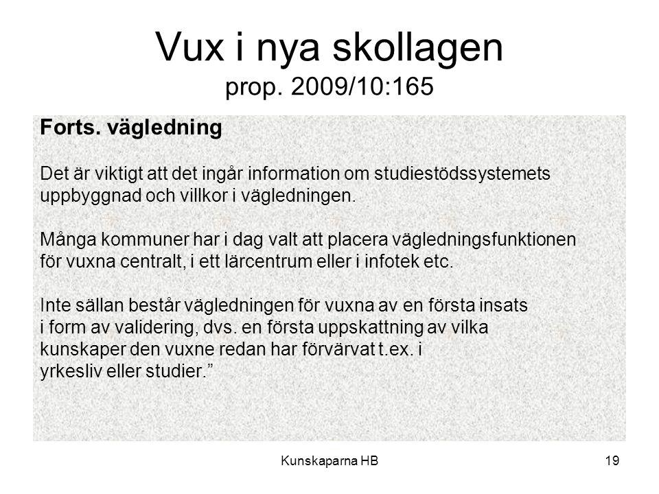 Vux i nya skollagen prop. 2009/10:165 Forts. vägledning Det är viktigt att det ingår information om studiestödssystemets uppbyggnad och villkor i vägl