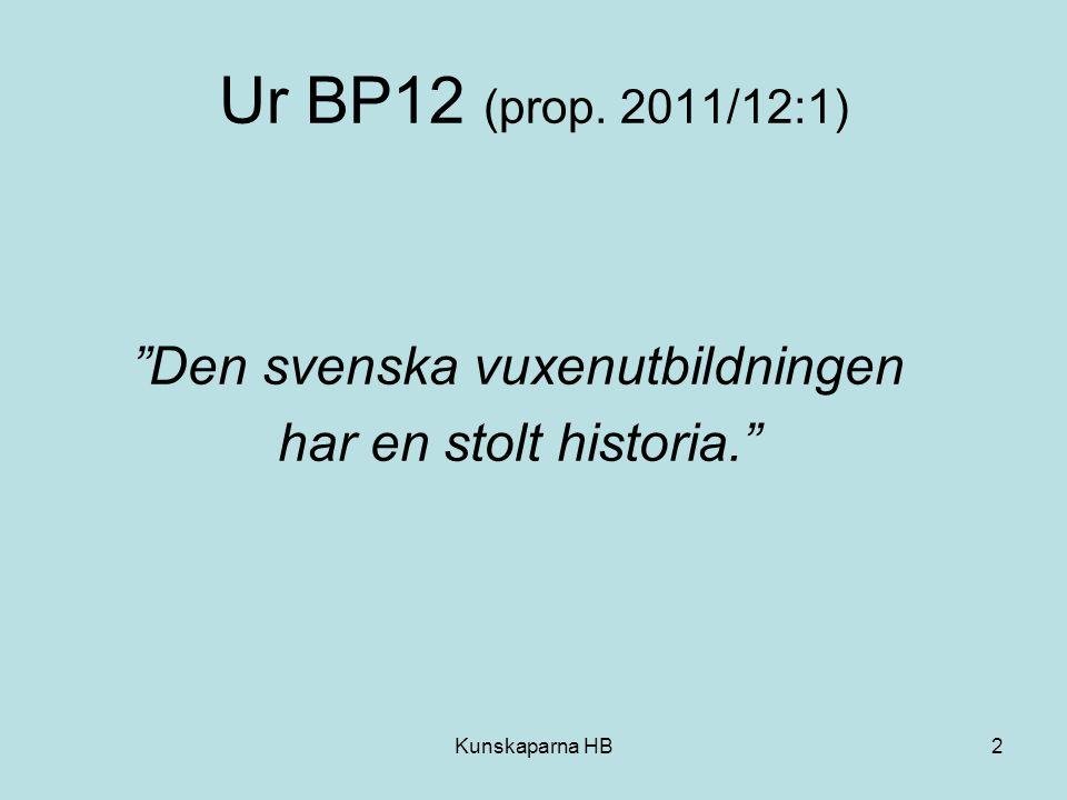 """2 Ur BP12 (prop. 2011/12:1) """"Den svenska vuxenutbildningen har en stolt historia."""""""