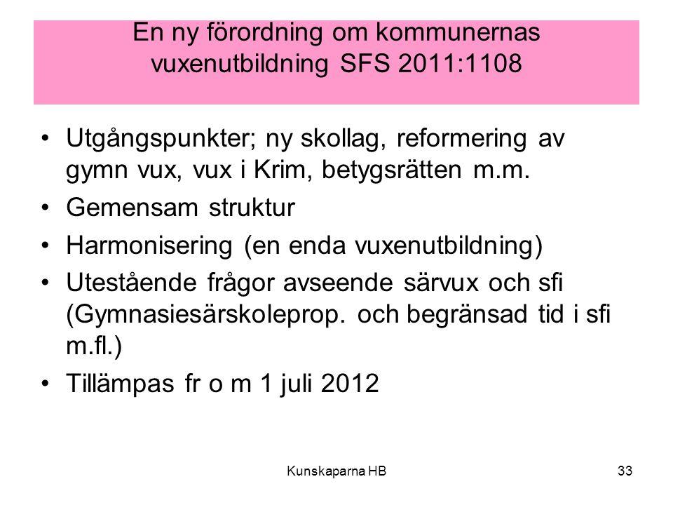 Kunskaparna HB33 En ny förordning om kommunernas vuxenutbildning SFS 2011:1108 Utgångspunkter; ny skollag, reformering av gymn vux, vux i Krim, betygsrätten m.m.