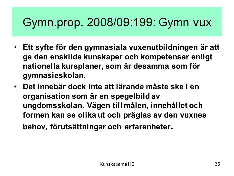 Kunskaparna HB35 Gymn.prop. 2008/09:199: Gymn vux Ett syfte för den gymnasiala vuxenutbildningen är att ge den enskilde kunskaper och kompetenser enli