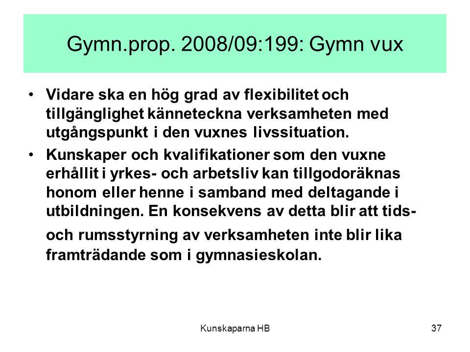 Kunskaparna HB37 Gymn.prop. 2008/09:199: Gymn vux Vidare ska en hög grad av flexibilitet och tillgänglighet känneteckna verksamheten med utgångspunkt
