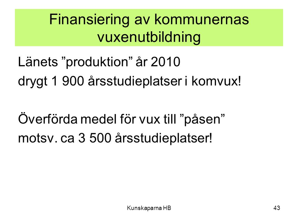 """Finansiering av kommunernas vuxenutbildning Länets """"produktion"""" år 2010 drygt 1 900 årsstudieplatser i komvux! Överförda medel för vux till """"påsen"""" mo"""