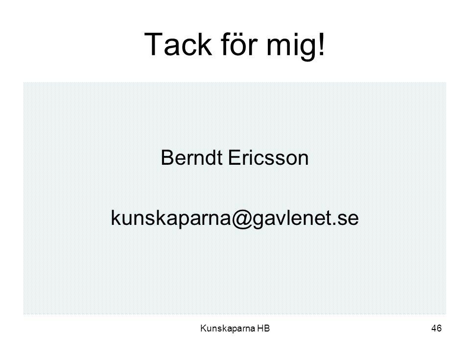 Kunskaparna HB46 Tack för mig! Berndt Ericsson kunskaparna@gavlenet.se