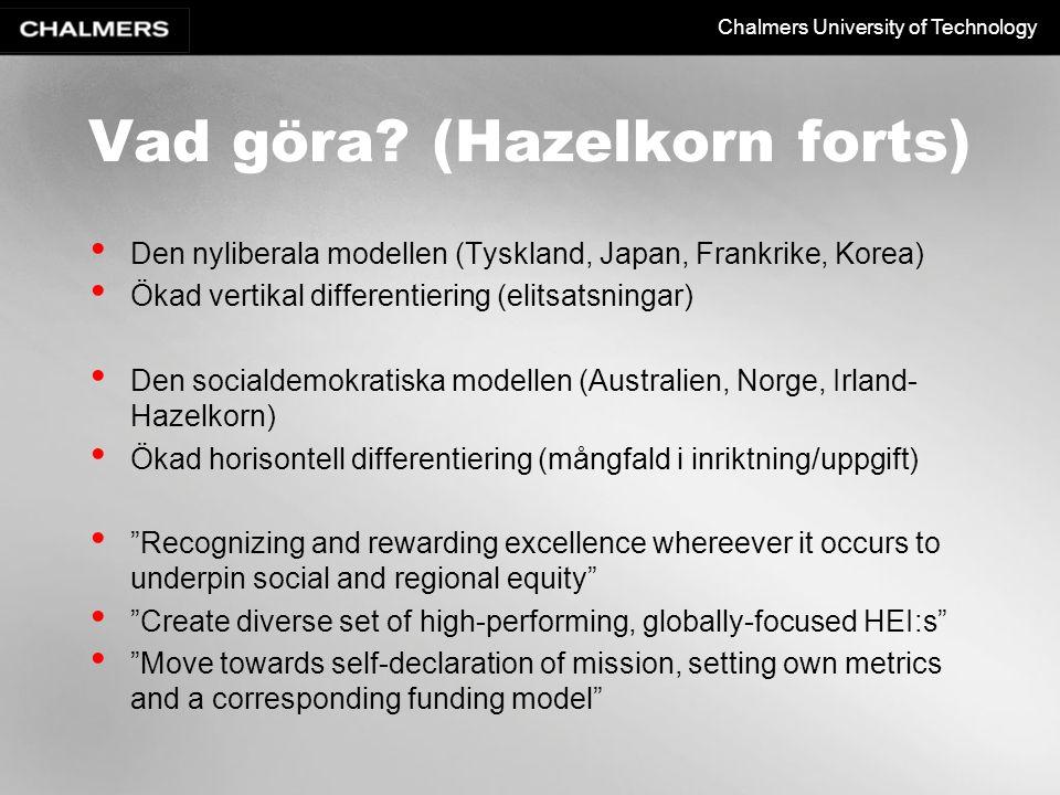 Chalmers University of Technology Vad göra? (Hazelkorn forts) Den nyliberala modellen (Tyskland, Japan, Frankrike, Korea) Ökad vertikal differentierin