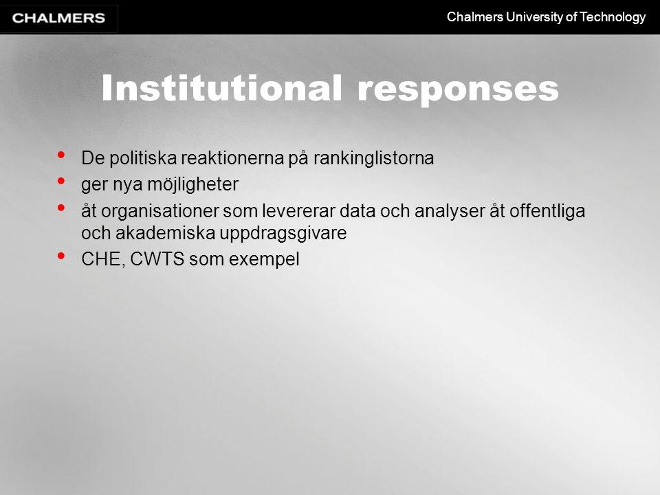 Chalmers University of Technology Institutional responses De politiska reaktionerna på rankinglistorna ger nya möjligheter åt organisationer som levererar data och analyser åt offentliga och akademiska uppdragsgivare CHE, CWTS som exempel