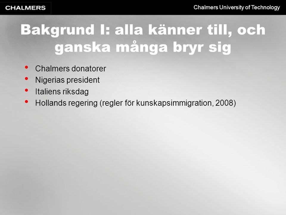 Chalmers University of Technology Bakgrund I: alla känner till, och ganska många bryr sig Chalmers donatorer Nigerias president Italiens riksdag Hollands regering (regler för kunskapsimmigration, 2008)