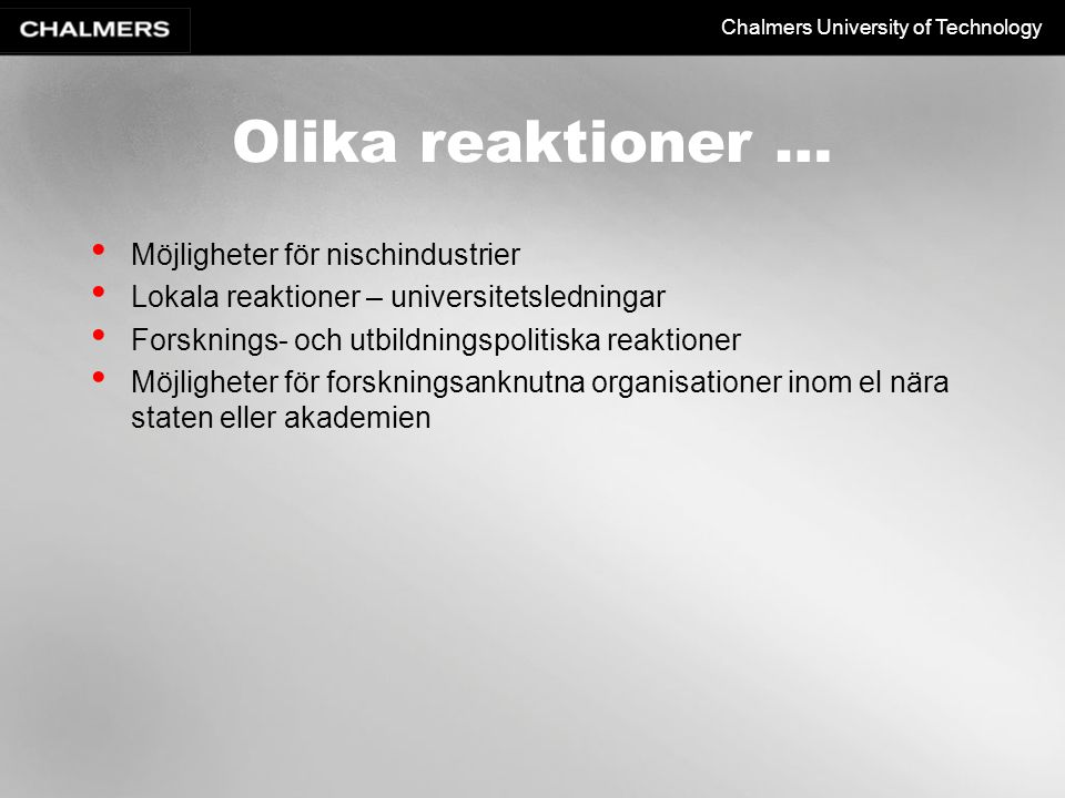 Chalmers University of Technology Olika reaktioner … Möjligheter för nischindustrier Lokala reaktioner – universitetsledningar Forsknings- och utbildn