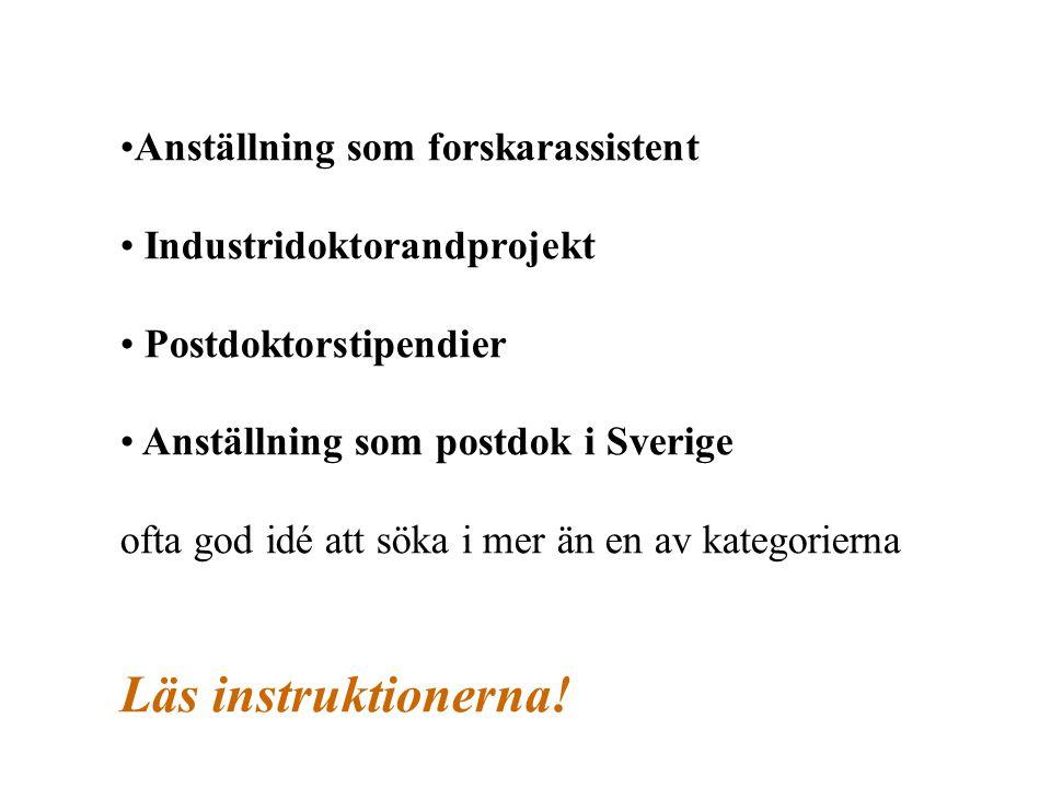 Anställning som forskarassistent Industridoktorandprojekt Postdoktorstipendier Anställning som postdok i Sverige ofta god idé att söka i mer än en av kategorierna Läs instruktionerna!