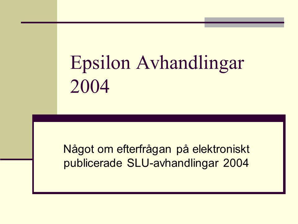 Epsilon Avhandlingar 2004 Något om efterfrågan på elektroniskt publicerade SLU-avhandlingar 2004