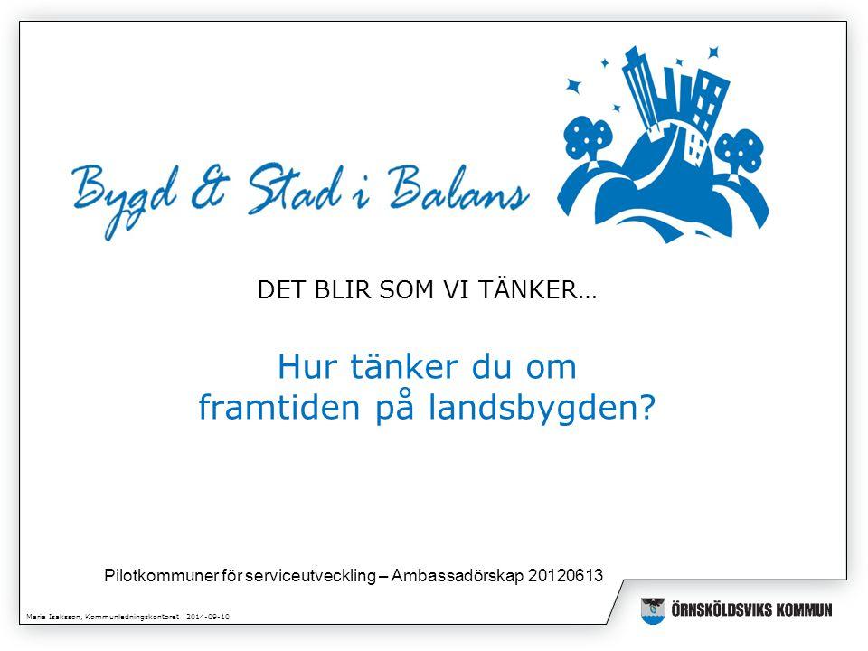 Maria Isaksson, Kommunledningskontoret 2014-09-10 DET BLIR SOM VI TÄNKER… Hur tänker du om framtiden på landsbygden.