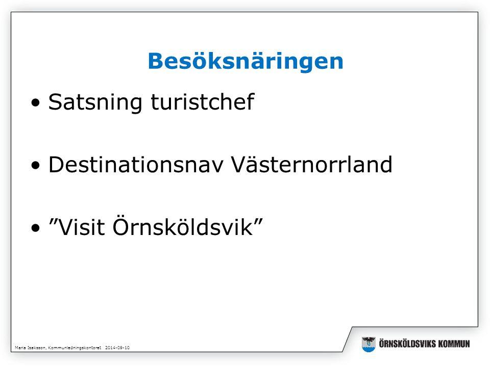 Maria Isaksson, Kommunledningskontoret 2014-09-10 Besöksnäringen Satsning turistchef Destinationsnav Västernorrland Visit Örnsköldsvik