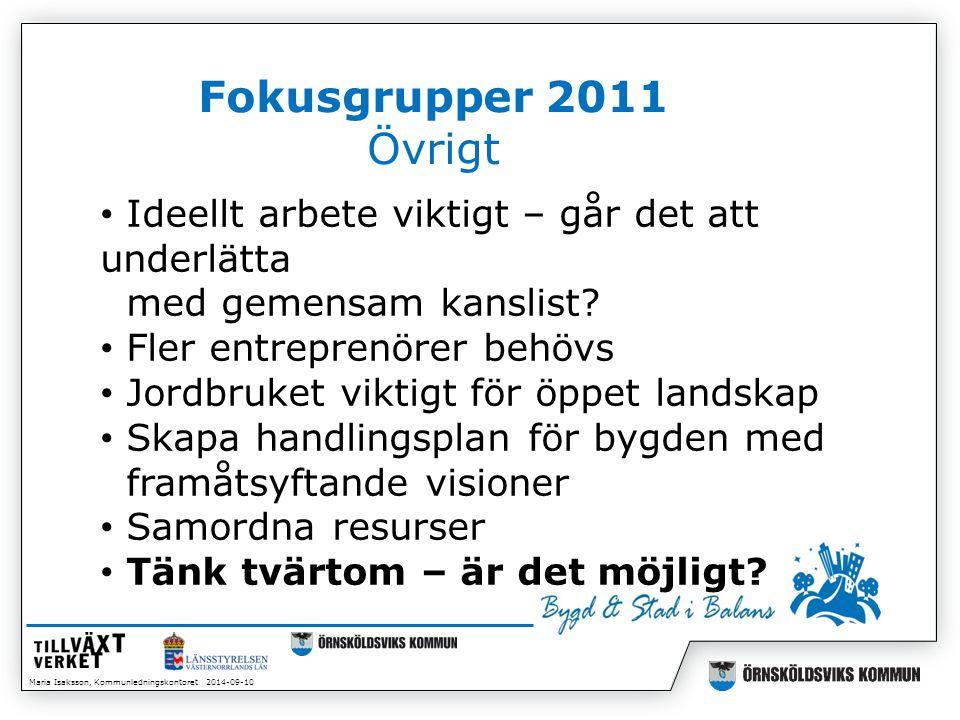 Maria Isaksson, Kommunledningskontoret 2014-09-10 Fokusgrupper 2011 Övrigt Ideellt arbete viktigt – går det att underlätta med gemensam kanslist.