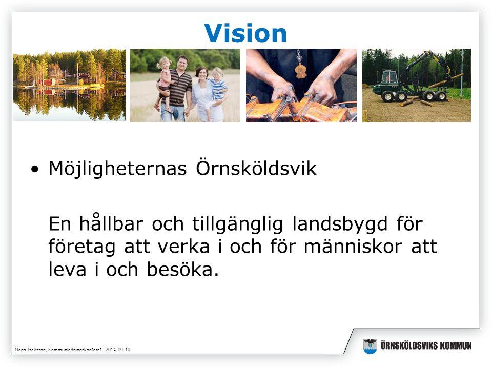 Vision Möjligheternas Örnsköldsvik En hållbar och tillgänglig landsbygd för företag att verka i och för människor att leva i och besöka.