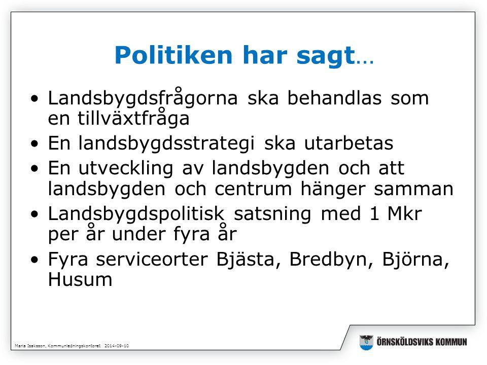 Maria Isaksson, Kommunledningskontoret 2014-09-10 Politiken har sagt… Landsbygdsfrågorna ska behandlas som en tillväxtfråga En landsbygdsstrategi ska utarbetas En utveckling av landsbygden och att landsbygden och centrum hänger samman Landsbygdspolitisk satsning med 1 Mkr per år under fyra år Fyra serviceorter Bjästa, Bredbyn, Björna, Husum