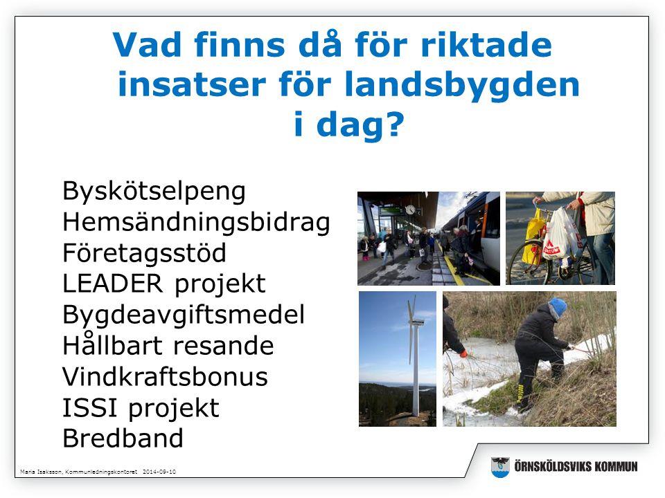 Maria Isaksson, Kommunledningskontoret 2014-09-10 Kontaktuppgifter; lena.lindström@ornskoldsvik.se elvy.soderstrom@ornskoldsvik.se www.ornskoldsvik.se/landsbygd
