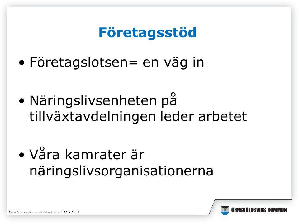Maria Isaksson, Kommunledningskontoret 2014-09-10 Företagsstöd Företagslotsen= en väg in Näringslivsenheten på tillväxtavdelningen leder arbetet Våra kamrater är näringslivsorganisationerna