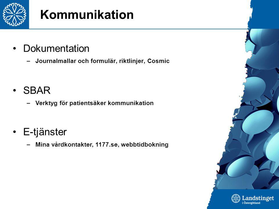 Kommunikation Dokumentation –Journalmallar och formulär, riktlinjer, Cosmic SBAR –Verktyg för patientsäker kommunikation E-tjänster –Mina vårdkontakter, 1177.se, webbtidbokning