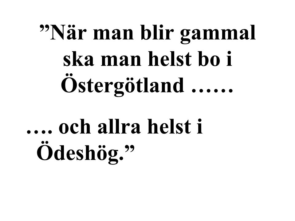 När man blir gammal ska man helst bo i Östergötland …… …. och allra helst i Ödeshög.