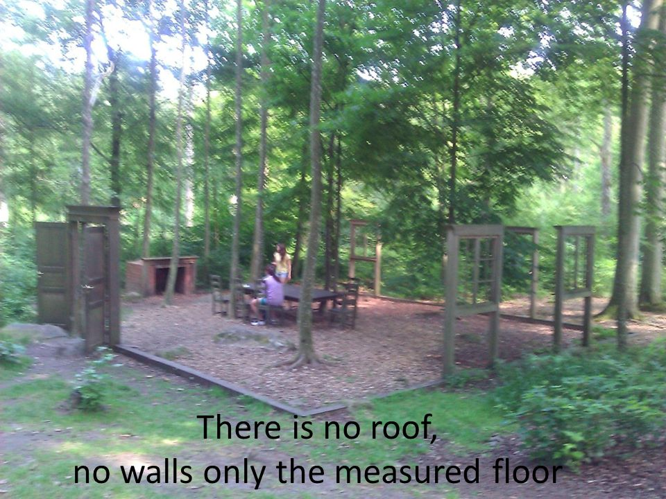There is no roof, no walls only the measured floor