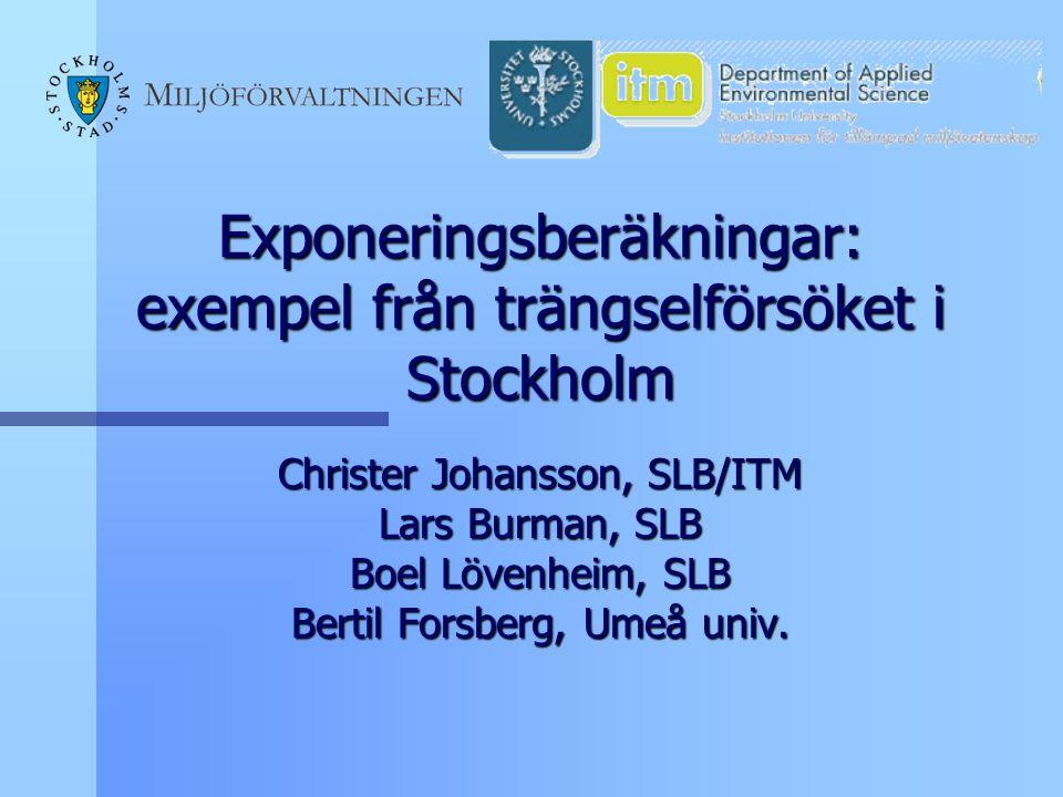Exponeringsberäkningar: exempel från trängselförsöket i Stockholm Christer Johansson, SLB/ITM Lars Burman, SLB Boel Lövenheim, SLB Bertil Forsberg, Um