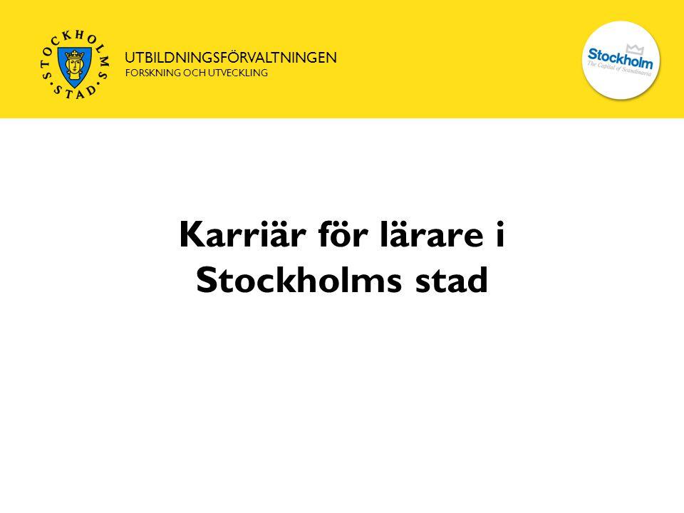 UTBILDNINGSFÖRVALTNINGEN FORSKNING OCH UTVECKLING Karriär för lärare i Stockholms stad