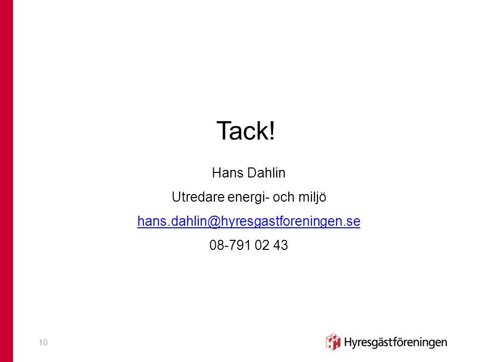 Tack! Hans Dahlin Utredare energi- och miljö hans.dahlin@hyresgastforeningen.se 08-791 02 43 10