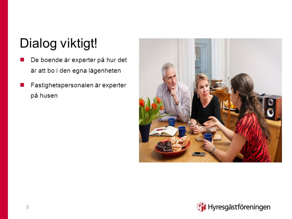 Dialog viktigt! De boende är experter på hur det är att bo i den egna lägenheten Fastighetspersonalen är experter på husen 8