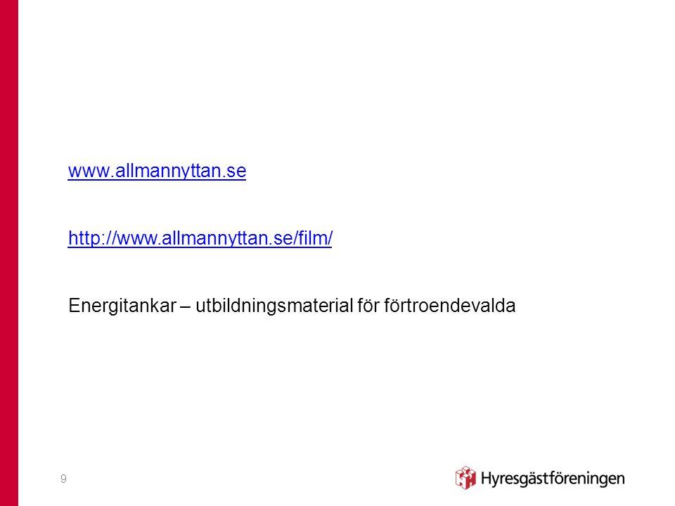 www.allmannyttan.se http://www.allmannyttan.se/film/ Energitankar – utbildningsmaterial för förtroendevalda 9