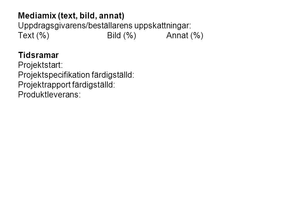 Mediamix (text, bild, annat) Uppdragsgivarens/beställarens uppskattningar: Text (%)Bild (%)Annat (%) Tidsramar Projektstart: Projektspecifikation färd