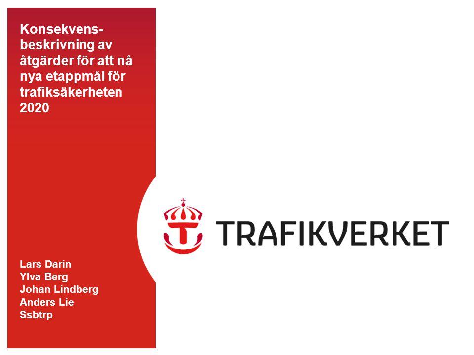 Konsekvens- beskrivning av åtgärder för att nå nya etappmål för trafiksäkerheten 2020 Lars Darin Ylva Berg Johan Lindberg Anders Lie Ssbtrp