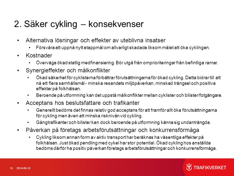 152014-09-10 2. Säker cykling – konsekvenser Alternativa lösningar och effekter av uteblivna insatser Försvåra att uppnå nytt etappmål om allvarligt s