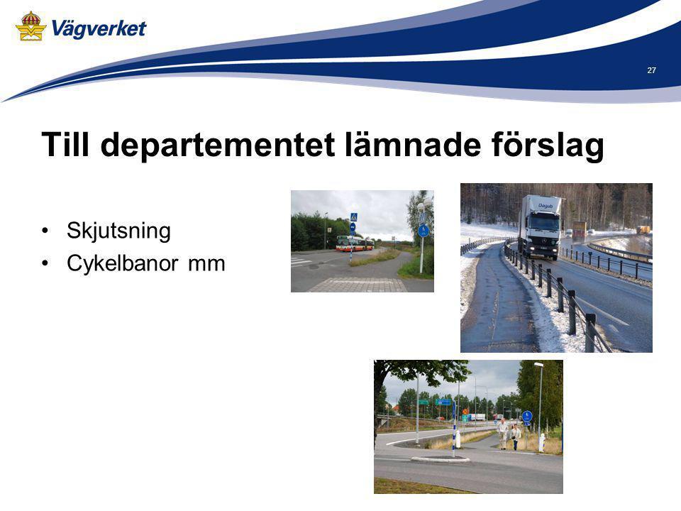 Till departementet lämnade förslag Skjutsning Cykelbanor mm 27