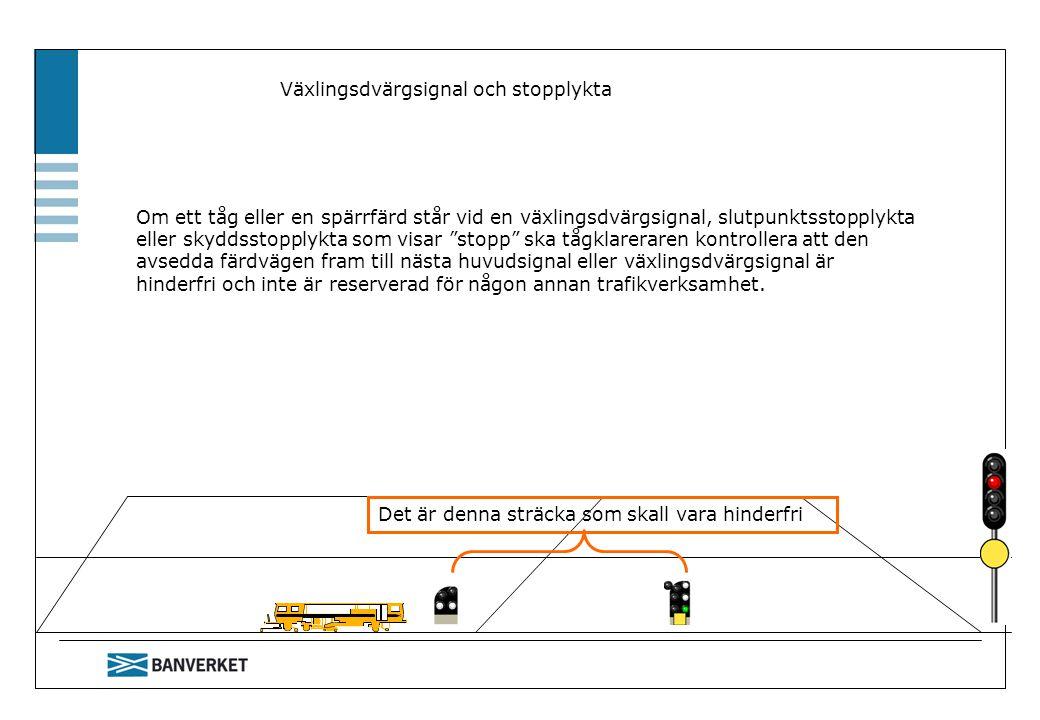 """Om ett tåg eller en spärrfärd står vid en växlingsdvärgsignal, slutpunktsstopplykta eller skyddsstopplykta som visar """"stopp"""" ska tågklareraren kontrol"""