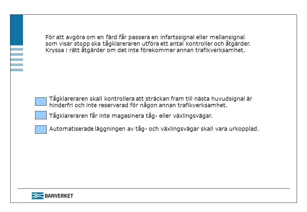 För att avgöra om en färd får passera en infartssignal eller mellansignal som visar stopp ska tågklareraren utföra ett antal kontroller och åtgärder.