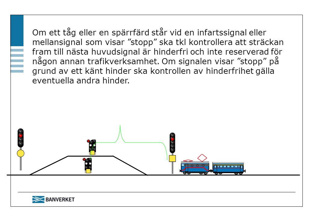 """Om ett tåg eller en spärrfärd står vid en infartssignal eller mellansignal som visar """"stopp"""" ska tkl kontrollera att sträckan fram till nästa huvudsig"""